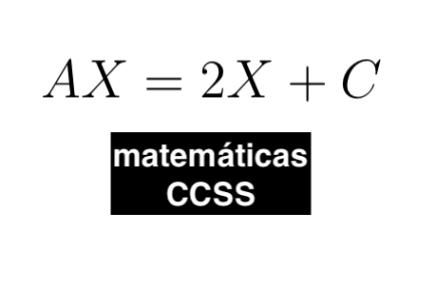 Ejercicio de Ecuaciones MatricialesEMAT07-CCSS